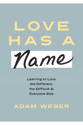Love Has a Name: Learning to Love the Different, The Difficult, and Everyone Else book