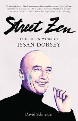 Street Zen: The Life and Work of Issan Dorsey by David Schneider
