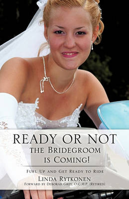 Ready or Not, the Bridegroom Is Coming! by Linda Rytkonen