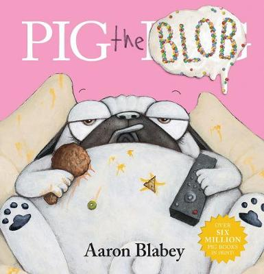 PIG THE BLOB by Aaron Blabey