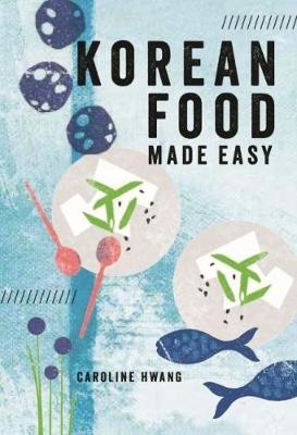 Korean Food Made Easy by Caroline Hwang