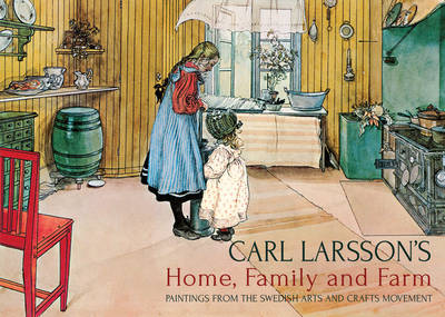 Carl Larsson's Home, Family and Farm by Carl Larsson