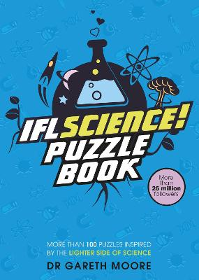 IFLScience! The Official Science Puzzle Book: Puzzles inspired by the lighter side of science by Dr Gareth Moore