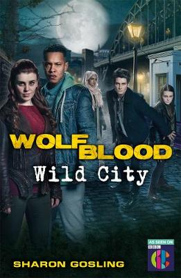 Wolfblood: Wild City by Sharon Gosling