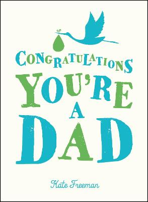 Congratulations You're a Dad by Kate Freeman