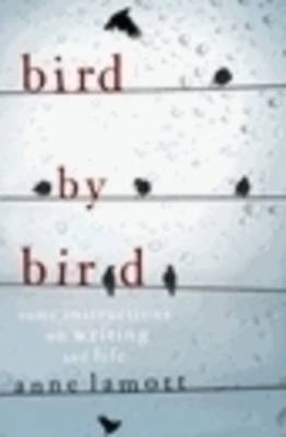 Bird By Bird: Some Instructions on Writing and Life book