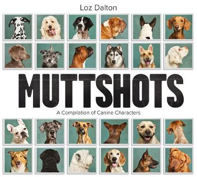 Muttshots: A Compilation of Canine Characters by Loz Dalton