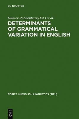 Determinants of Grammatical Variation in English by Gunter Rohdenburg