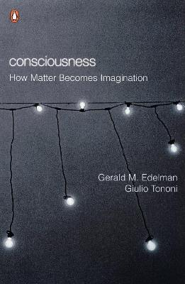 Consciousness: How Matter Becomes Imagination by Gerald M. Edelman