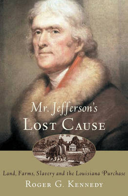 Mr Jefferson's Lost Cause by Roger G. Kennedy