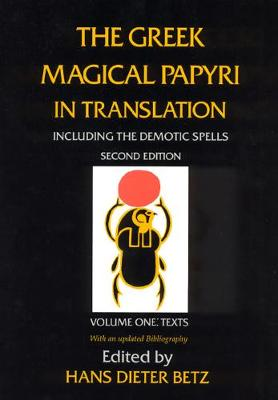 The Greek Magical Papyri in Translation, Including the Demonic Spells Texts v. 1 by Hans Dieter Betz