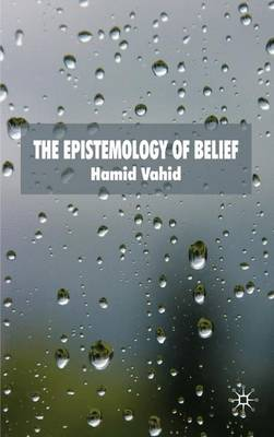 The Epistemology of Belief by Hamid Vahid
