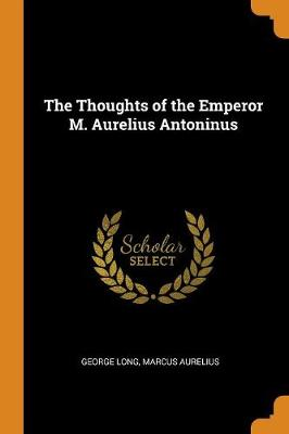 The Thoughts of the Emperor M. Aurelius Antoninus by Marcus Aurelius