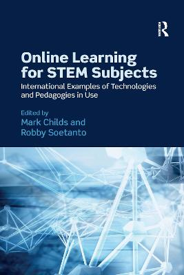 Online Learning for STEM Subjects: International Examples of Technologies and Pedagogies in Use by Mark Childs