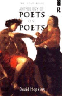 The Routledge Anthology of Poets on Poets by David Hopkins