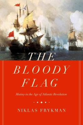 The Bloody Flag: Mutiny in the Age of Atlantic Revolution book