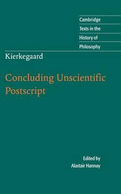 Cambridge Texts in the History of Philosophy: Kierkegaard: Concluding Unscientific Postscript by Alastair Hannay