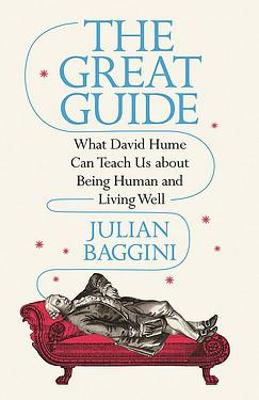 The Great Guide: What David Hume Can Teach Us about Being Human and Living Well book