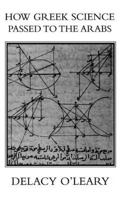 How Greek Science Passed on to the Arabs by De Lacy O'Leary