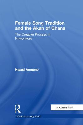Female Song Tradition and the Akan of Ghana: The Creative Process in Nnwonkoro by Kwasi Ampene