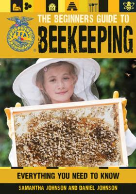 The Beginner's Guide to Beekeeping by Daniel Johnson