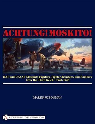 Achtung! Moskito! by Martin W. Bowman