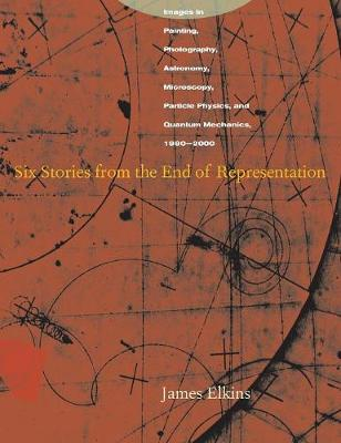 Six Stories from the End of Representation by James Elkins