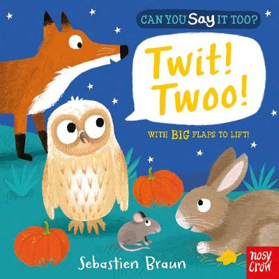Can You Say It Too? Twit! Twoo! by Sebastien Braun