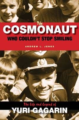 The Cosmonaut Who Couldn't Stop Smiling by Andrew L. Jenks
