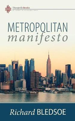Metropolitan Manifesto: On Being the Counselor to the King in a Pluralistic Empire by Richard Bledsoe