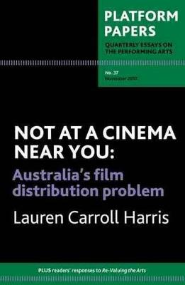 Platform Papers 37 - Not at a Cinema Near You by Lauren Carroll Harris
