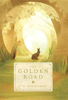 The Golden Road by L M Montgomery