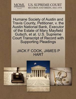 Humane Society of Austin and Travis County, Petitioner, V. the Austin National Bank, Executor of the Estate of Mary Mayfield Gutsch, et al. U.S. Supreme Court Transcript of Record with Supporting Pleadings by Jack F Cook