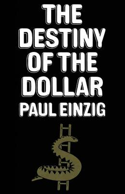 The Destiny of the Dollar by Paul Einzig