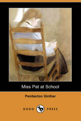 Miss Pat at School (Dodo Press) by Pemberton Ginther