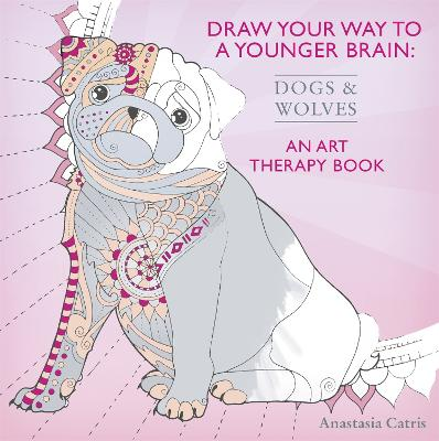 Draw Your Way to a Younger Brain: Dogs by Anastasia Catris