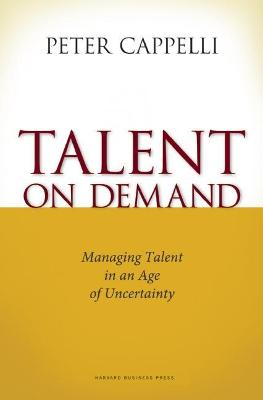 Talent on Demand by Peter Cappelli