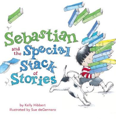 Sebastian and the Special Stack of Stories by Kelly Hibbert