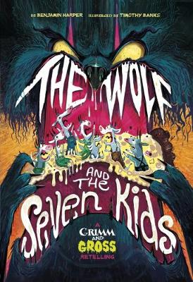 The Wolf and the Seven Kids: A Grimm and Gross Retelling by Benjamin Harper