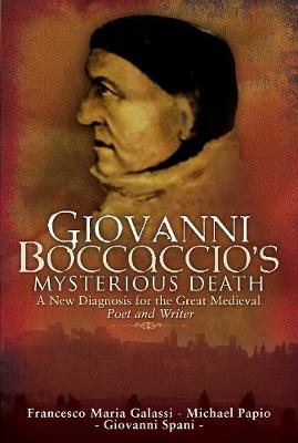 Giovanni Boccaccio's Mysterious Death: A New Diagnosis for the Great Medieval Poet and Writer by Francesco Maria Galassi