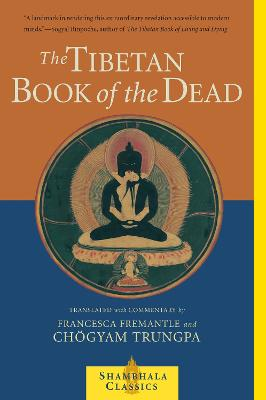 The Tibetan Book Of The Dead The Tibetan Book Of The Dead Great Liberation Through Hearing in the Bardo by Chogyam Trungpa