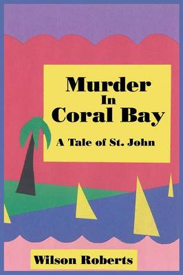 Murder in Coral Bay by Wilson Roberts
