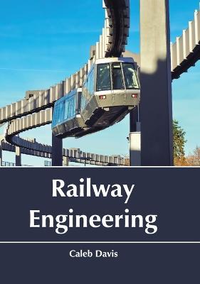 Railway Engineering by Caleb Davis