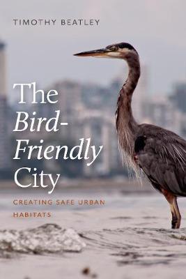 The Bird-Friendly City: Creating Safe Urban Habitats book