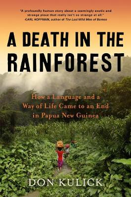 A Death in the Rainforest: How a Language and a Way of Life Came to an End in Papua New Guinea by Don Kulick