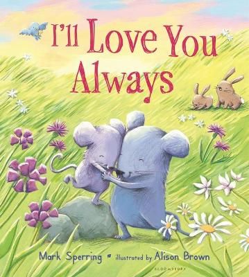 I'll Love You Always (Padded Board Book) by Mark Sperring