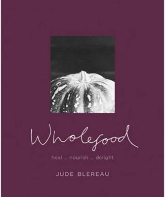 Wholefood by Jude Blereau