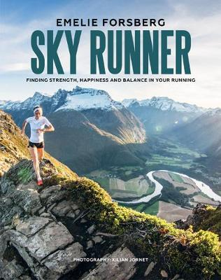 Sky Runner: Finding Strength, Happiness and Balance in your Running by Emelie Forsberg