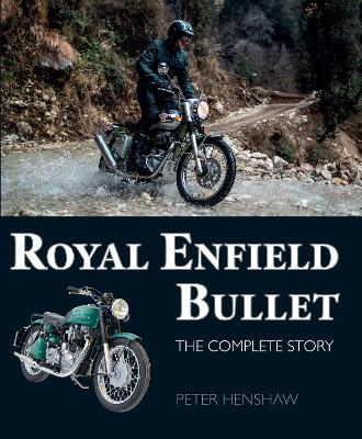 Royal Enfield Bullet: The Complete Story by Peter Henshaw