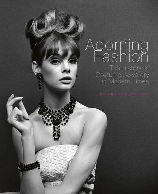 Adorning Fashion: The History of Costume Jewellery to Modern Times by Deanna Farneti Cera